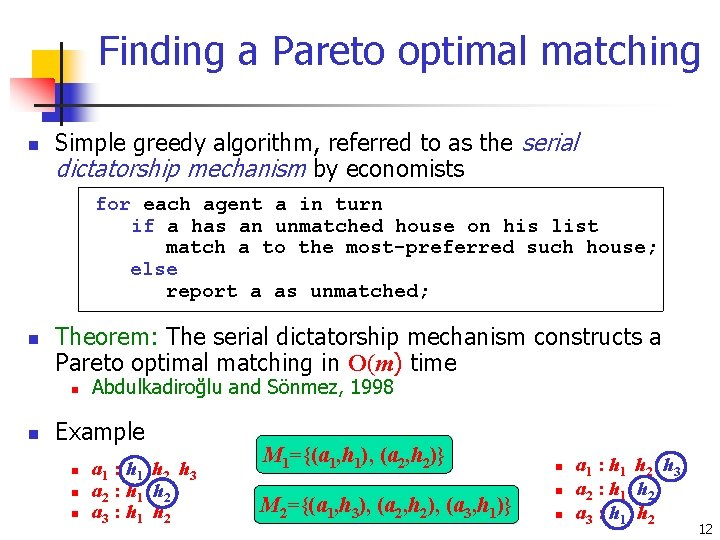 Finding a Pareto optimal matching n Simple greedy algorithm, referred to as the serial