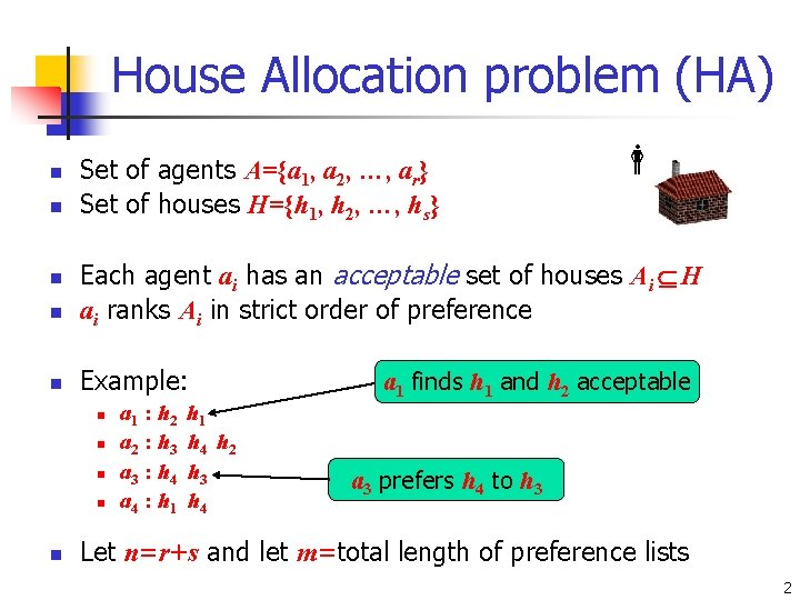 House Allocation problem (HA) n n Set of agents A={a 1, a 2, …,