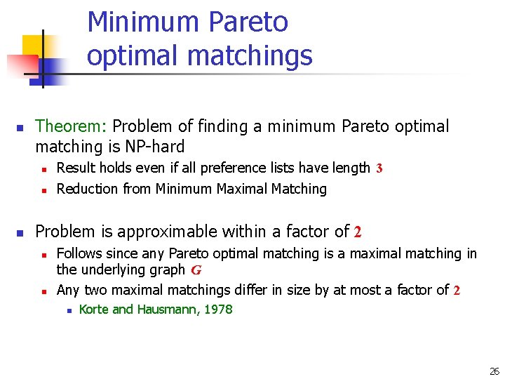 Minimum Pareto optimal matchings n Theorem: Problem of finding a minimum Pareto optimal matching