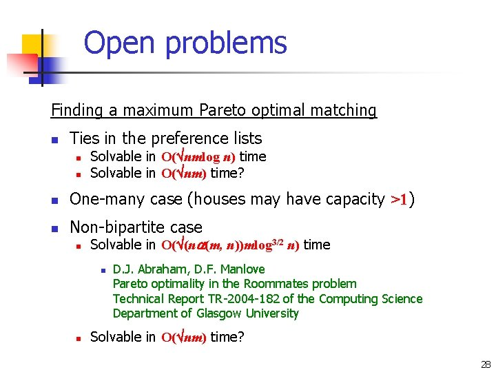 Open problems Finding a maximum Pareto optimal matching n Ties in the preference lists