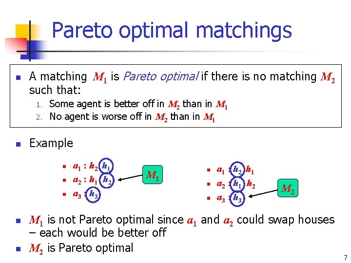 Pareto optimal matchings n A matching M 1 is Pareto optimal if there is