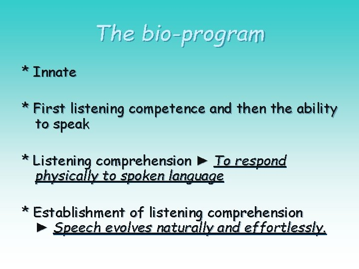 The bio-program * Innate * First listening competence and then the ability to speak