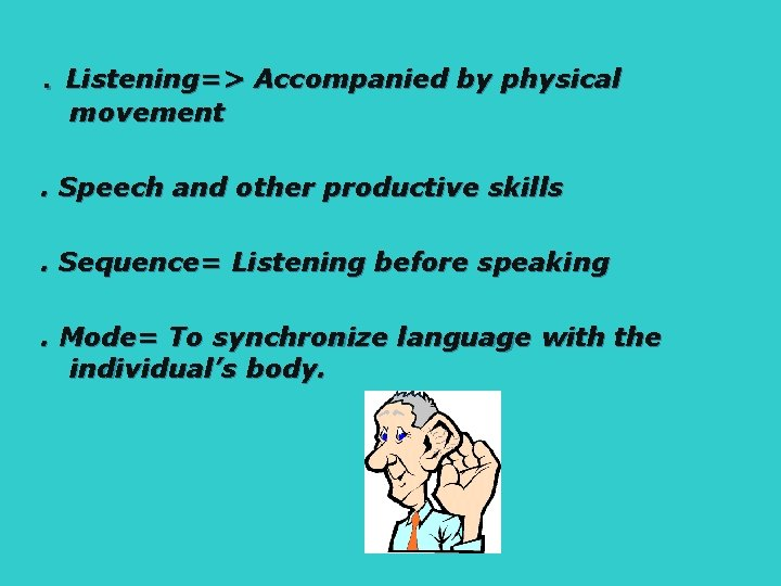 . Listening=> Accompanied by physical movement . Speech and other productive skills. Sequence= Listening
