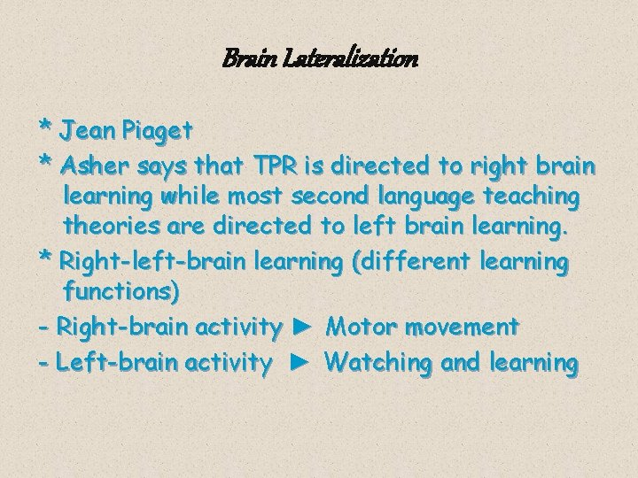 Brain Lateralization * Jean Piaget * Asher says that TPR is directed to right