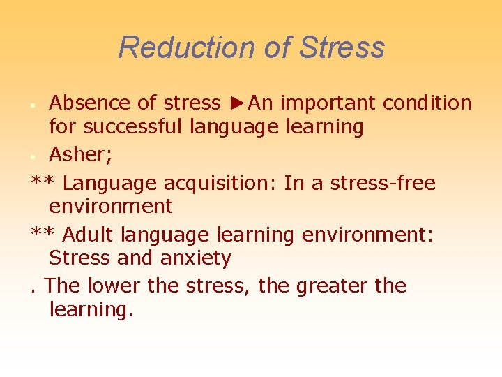Reduction of Stress Absence of stress ►An important condition for successful language learning •