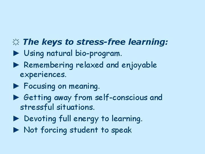 ☼ The keys to stress-free learning: ► Using natural bio-program. ► Remembering relaxed and
