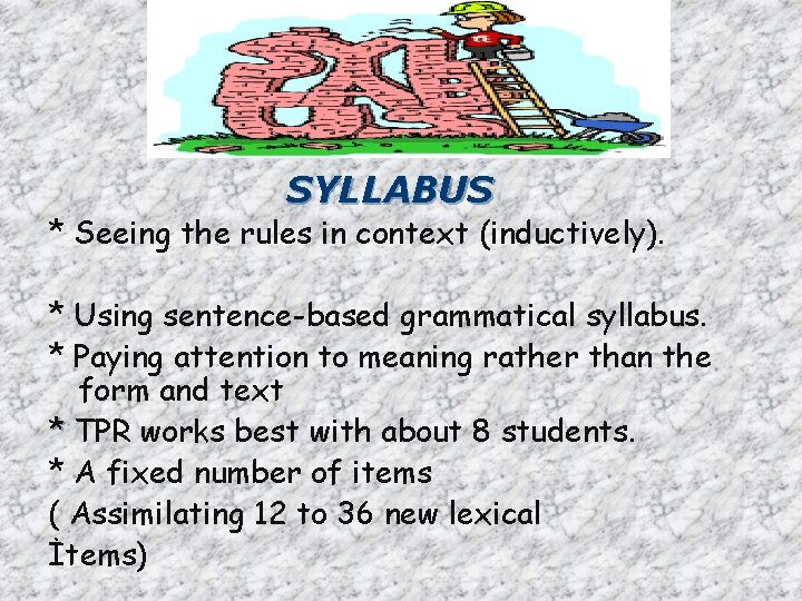 SYLLABUS * Seeing the rules in context (inductively). * Using sentence-based grammatical syllabus. *
