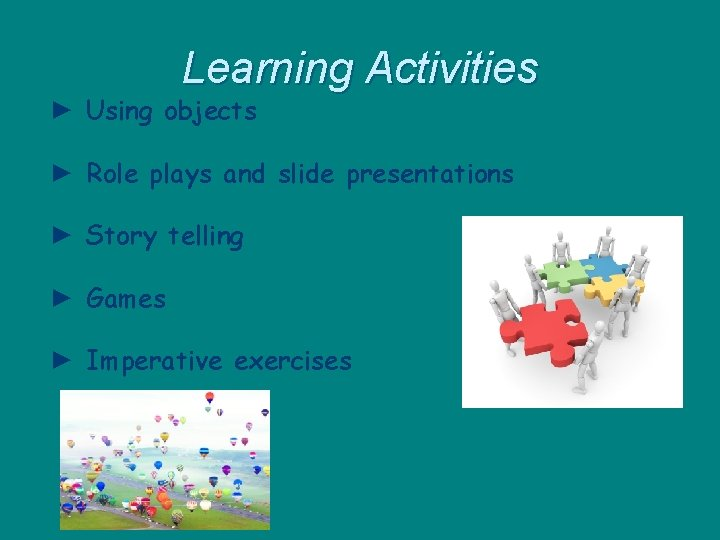 Learning Activities ► Using objects ► Role plays and slide presentations ► Story telling