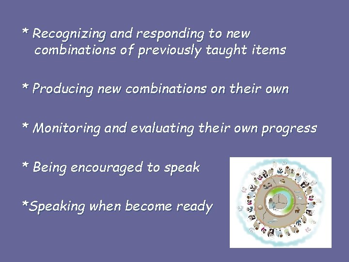 * Recognizing and responding to new combinations of previously taught items * Producing new