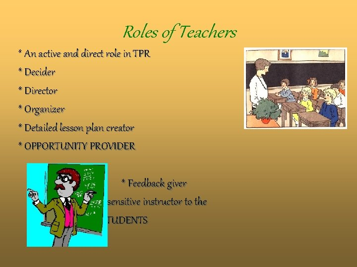 Roles of Teachers * An active and direct role in TPR * Decider *