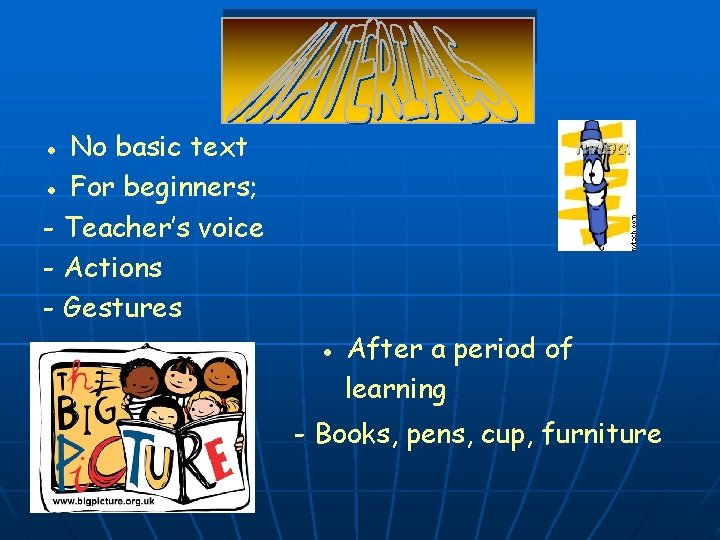 ● No basic text ● For beginners; - Teacher's voice - Actions - Gestures