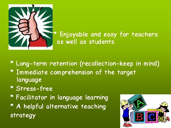 * Enjoyable and easy for teachers as well as students * Long-term retention (recollection-keep