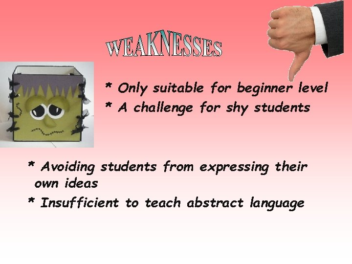* Only suitable for beginner level * A challenge for shy students * Avoiding