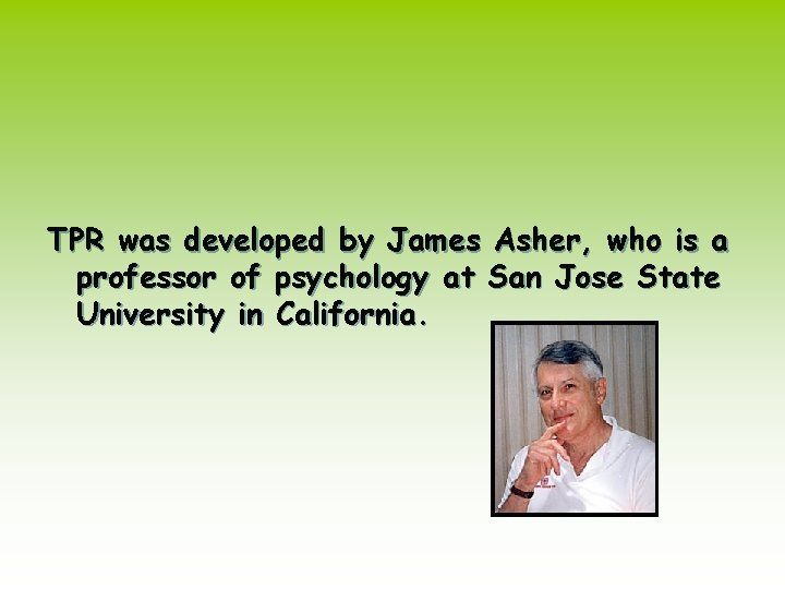TPR was developed by James Asher, who is a professor of psychology at San
