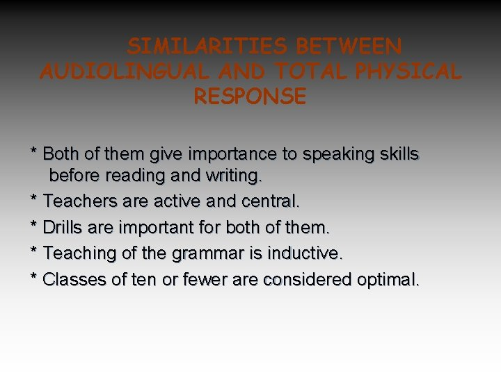 SIMILARITIES BETWEEN AUDIOLINGUAL AND TOTAL PHYSICAL RESPONSE * Both of them give importance to