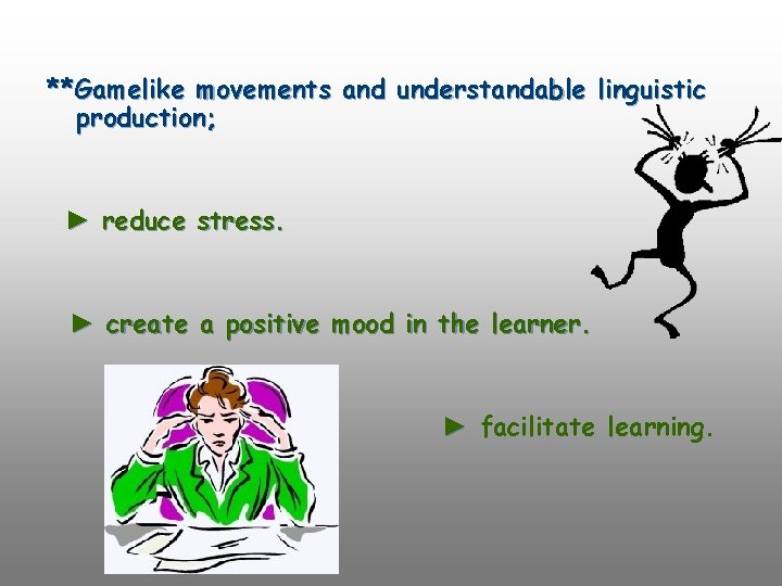 **Gamelike movements and understandable linguistic production; ► reduce stress. ► create a positive mood