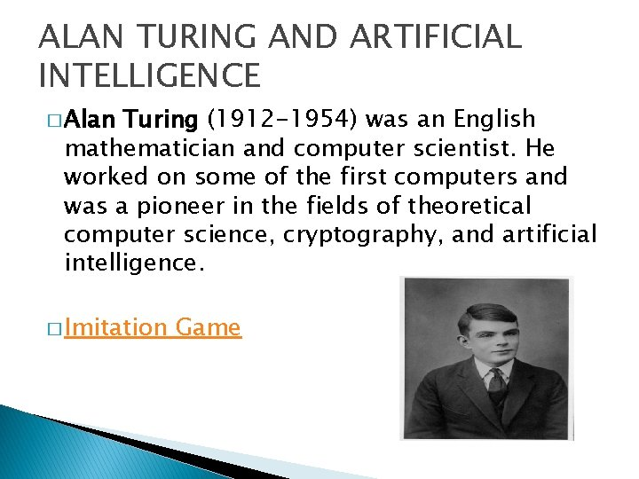 ALAN TURING AND ARTIFICIAL INTELLIGENCE � Alan Turing (1912 -1954) was an English mathematician
