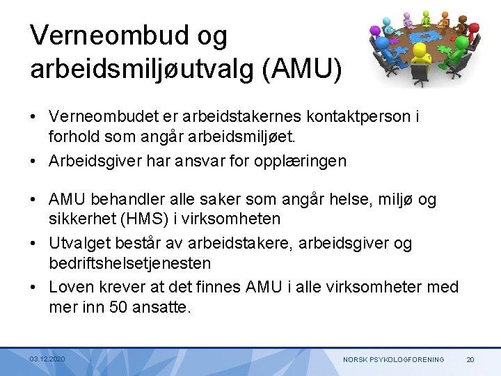 Verneombud og arbeidsmiljøutvalg (AMU) • Verneombudet er arbeidstakernes kontaktperson i forhold som angår arbeidsmiljøet.