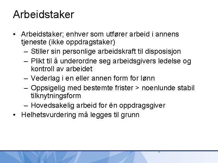 Arbeidstaker • Arbeidstaker; enhver som utfører arbeid i annens tjeneste (ikke oppdragstaker) – Stiller