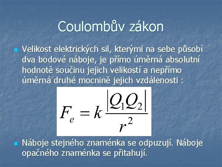 Coulombův zákon n n Velikost elektrických sil, kterými na sebe působí dva bodové náboje,
