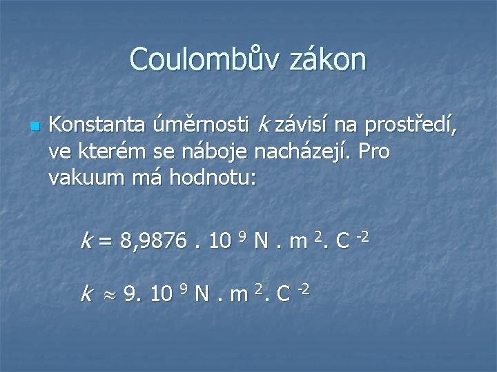 Coulombův zákon n Konstanta úměrnosti k závisí na prostředí, ve kterém se náboje nacházejí.
