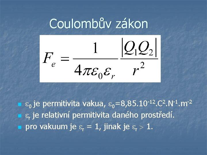 Coulombův zákon n 0 je permitivita vakua, 0=8, 85. 10 -12. C 2. N-1.