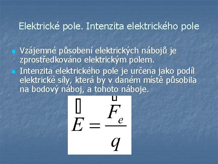 Elektrické pole. Intenzita elektrického pole n n Vzájemné působení elektrických nábojů je zprostředkováno elektrickým