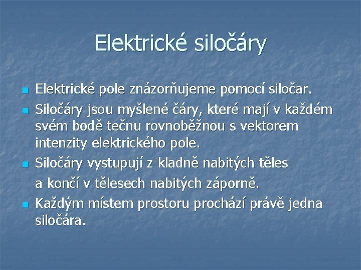 Elektrické siločáry n n Elektrické pole znázorňujeme pomocí siločar. Siločáry jsou myšlené čáry, které