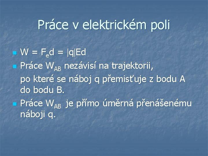 Práce v elektrickém poli n n n W = Fed = q Ed Práce
