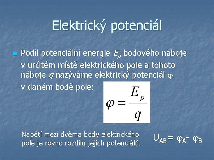 Elektrický potenciál n Podíl potenciální energie Ep bodového náboje v určitém místě elektrického pole