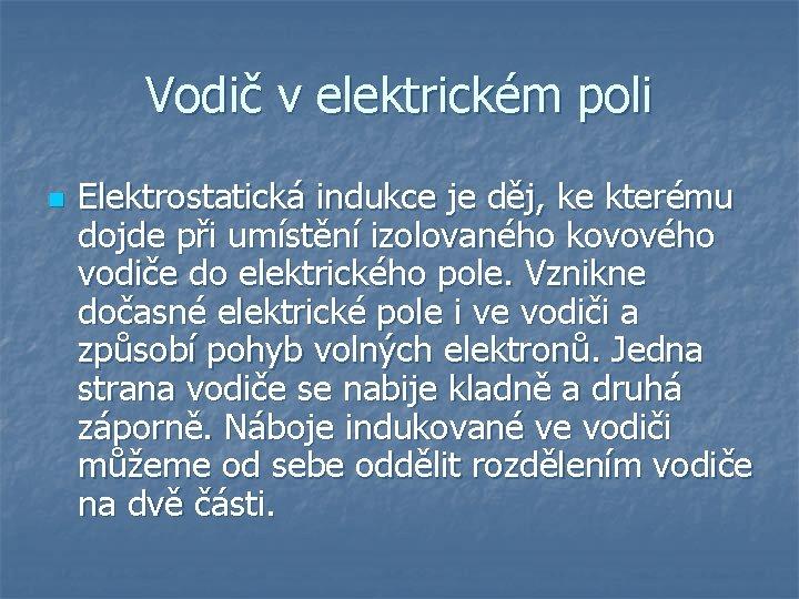 Vodič v elektrickém poli n Elektrostatická indukce je děj, ke kterému dojde při umístění