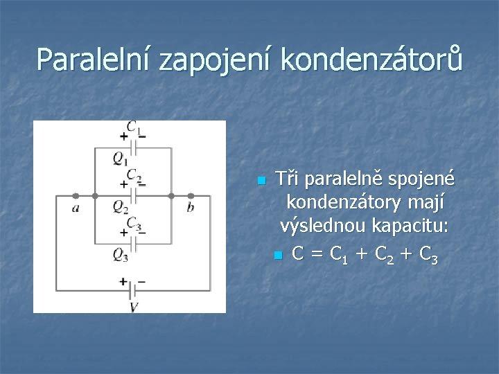 Paralelní zapojení kondenzátorů n Tři paralelně spojené kondenzátory mají výslednou kapacitu: n C =