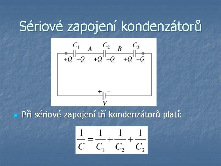 Sériové zapojení kondenzátorů n Při sériové zapojení tří kondenzátorů platí: