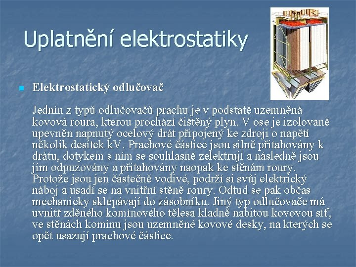 Uplatnění elektrostatiky n Elektrostatický odlučovač Jednín z typů odlučovačů prachu je v podstatě uzemněná