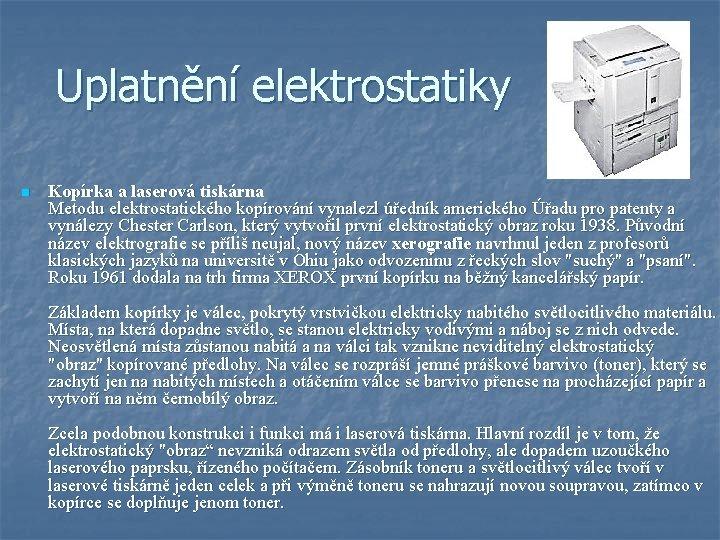 Uplatnění elektrostatiky n Kopírka a laserová tiskárna Metodu elektrostatického kopírování vynalezl úředník amerického Úřadu