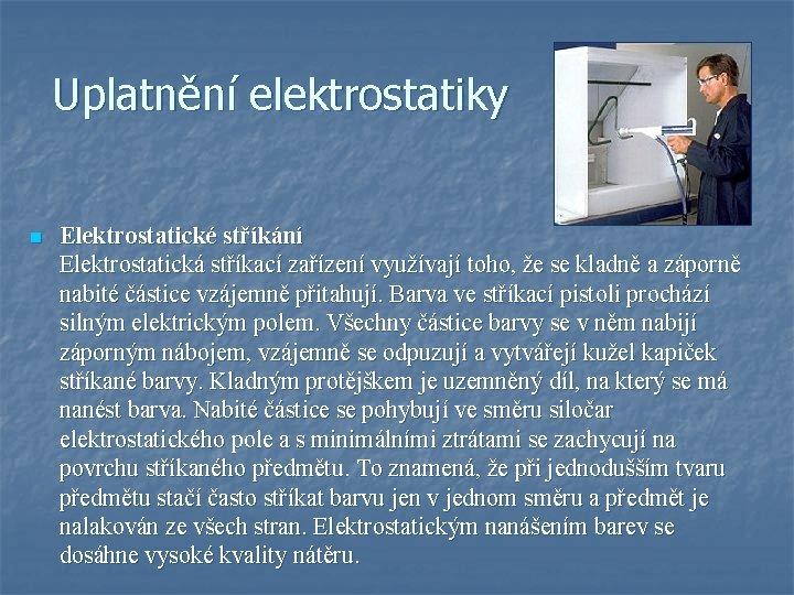 Uplatnění elektrostatiky n Elektrostatické stříkání Elektrostatická stříkací zařízení využívají toho, že se kladně a