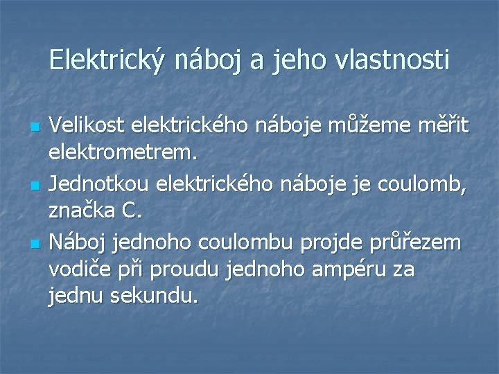 Elektrický náboj a jeho vlastnosti n n n Velikost elektrického náboje můžeme měřit elektrometrem.