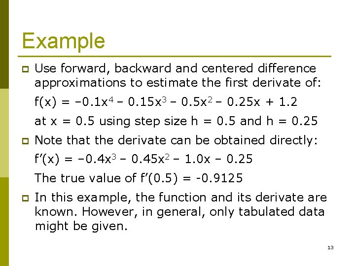 Example p Use forward, backward and centered difference approximations to estimate the first derivate