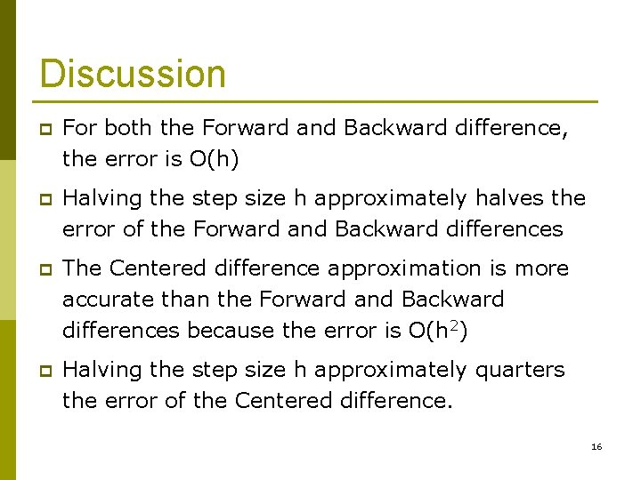 Discussion p For both the Forward and Backward difference, the error is O(h) p