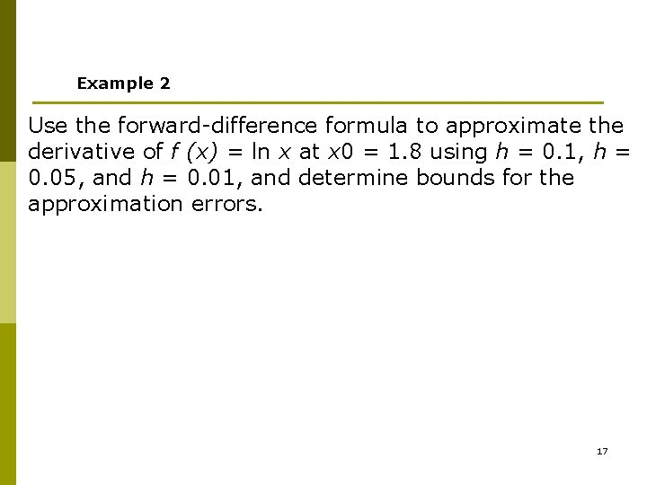 Example 2 Use the forward-difference formula to approximate the derivative of f (x) =