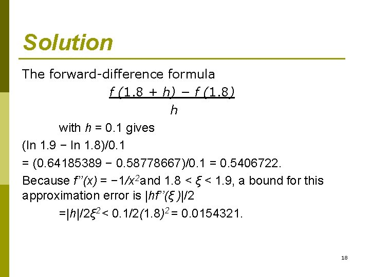 Solution The forward-difference formula f (1. 8 + h) − f (1. 8) h