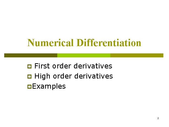 Numerical Differentiation First order derivatives p High order derivatives p. Examples p 2