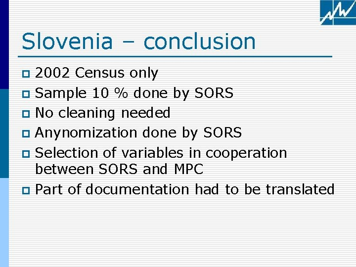 Slovenia – conclusion 2002 Census only p Sample 10 % done by SORS p