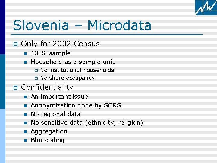 Slovenia – Microdata p Only for 2002 Census n n 10 % sample Household