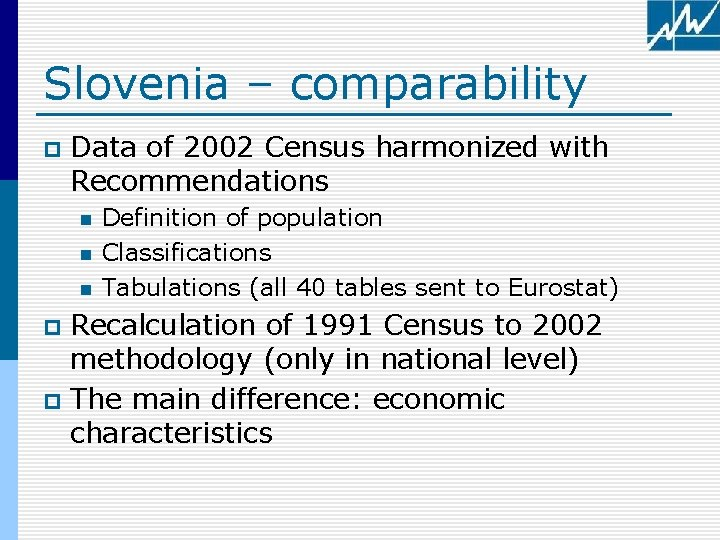 Slovenia – comparability p Data of 2002 Census harmonized with Recommendations n n n