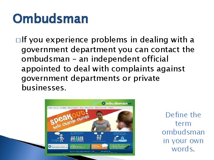Ombudsman � If you experience problems in dealing with a government department you can