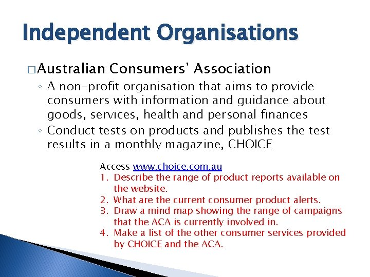 Independent Organisations � Australian Consumers' Association ◦ A non-profit organisation that aims to provide