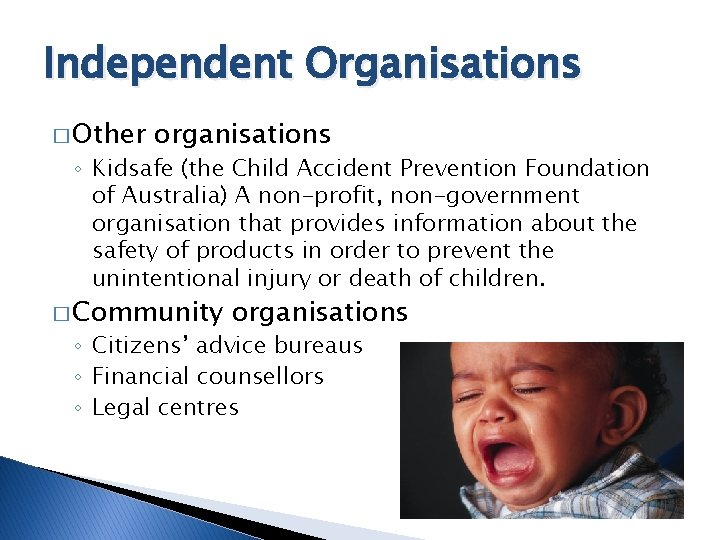 Independent Organisations � Other organisations ◦ Kidsafe (the Child Accident Prevention Foundation of Australia)