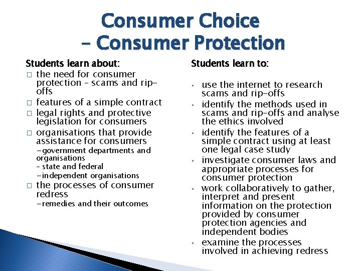 Consumer Choice – Consumer Protection Students learn about: � the need for consumer protection