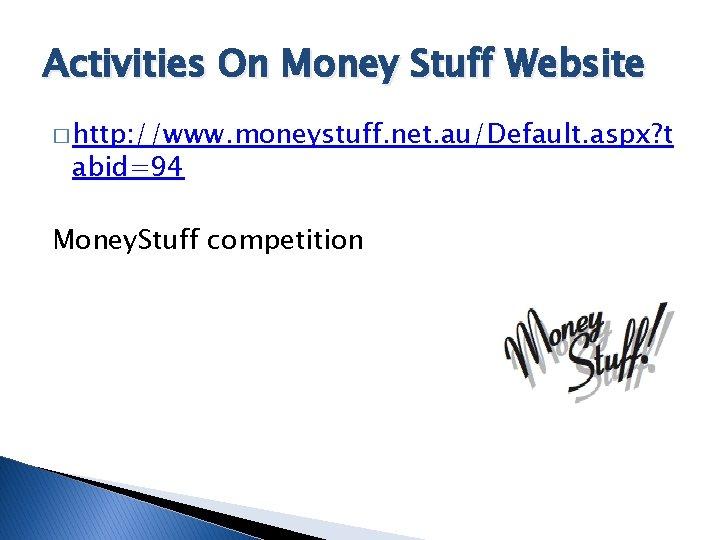 Activities On Money Stuff Website � http: //www. moneystuff. net. au/Default. aspx? t abid=94